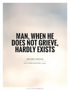 man-when-he-does-not-grieve-hardly-exists-quote-1